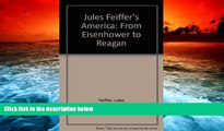Read Online Jules Feiffer s America: From Eisenhower to Reagan Jules Feiffer  BOOK ONLINE