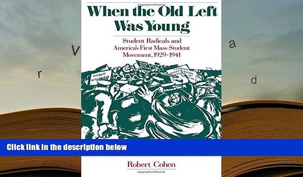 Read Online  When the Old Left Was Young: Student Radicals and America s First Mass Student