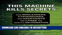 PDF [FREE] DOWNLOAD This Machine Kills Secrets: How Wikileakers, Cypherpunks, and Hacktivists Aim