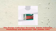 READ ONLINE  The Design Collection Revealed Adobe InDesign Photoshop and Illustrator CS6 Adobe CS6