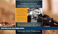 [Download]  Recover to Live: Kick Any Habit, Manage Any Addiction: Your Self-Treatment Guide to