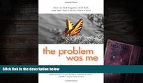 [PDF]  The Problem Was Me: How to End Negative Self-Talk and Take Your Life to a New Level Thomas