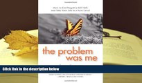 [Download]  The Problem Was Me: How to End Negative Self-Talk and Take Your Life to a New Level