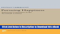 eBook Free Pursuing Happiness: American Consumers in the Twentieth Century (Princeton Legacy