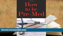 Popular Book  How to Be Pre-Med: A Harvard MD s Medical School Preparation Guide for Students and