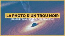 Pour la première fois dans l'histoire de l'humanité, nous allons voir à quoi ressemble un trou noir