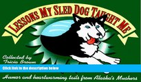 PDF  Lessons My Sled Dog Taught Me: Humor   Heartwarming Tails from Alaska s Mushers   TRIAL EBOOK