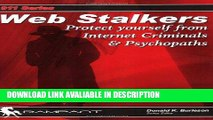 Download [PDF] Web Stalkers: Protect Yourself from Internet Criminals   Psychopaths (911) Full Ebook