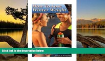 PDF [Download] How To Lose Winter Weight: Diet Meal Plan And 20 Workout Tips To Shed Gained Winter