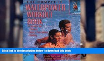 [Download]  The Complete Waterpower Workout Book: Programs for Fitness, Injury Prevention, and