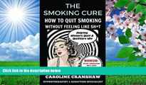 [Download]  The Smoking Cure: How To Quit Smoking Without Feeling Like Sh*t Caroline Cranshaw For