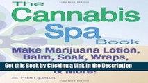 BEST PDF The Cannabis Spa Book: Make Marijuana Lotion, Balm, Soak, Wraps, Bath Salts, Spa Nosh