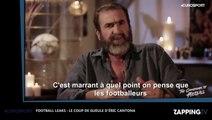 Football Leaks : Eric Cantona pousse un violent coup de gueule après la polémique