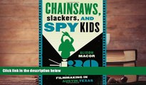 PDF [DOWNLOAD] Chainsaws, Slackers, and Spy Kids: Thirty Years of Filmmaking in Austin, Texas