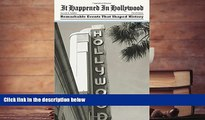 BEST PDF  It Happened in Hollywood: Remarkable Events That Shaped History (It Happened In Series)