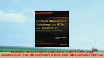 READ ONLINE  Custom SharePoint Solutions with HTML and JavaScript For SharePoint 2013 and SharePoint