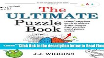 Read The Ultimate Puzzle Book: Mazes, Brain Teasers, Logic Puzzles, Math Problems, Visual