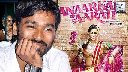Dhanush Impressed By Swara Bhaskar Look In Anarkali Of Aara