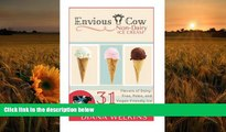 PDF [DOWNLOAD] Envious Cow Non-Dairy Ice Cream: 31 Flavors of Dairy-Free, Paleo, and Vegan
