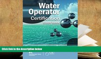 Best Ebook  Water Operator Certification Study Guide: A Guide to Preparing for Water Treatment and