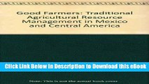 eBook Free Good Farmers: Traditional Agricultural Resource Management in Mexico and Central