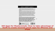 READ ONLINE  iOS Apps for Masterminds How to take advantage of Swift to create insanely great apps for