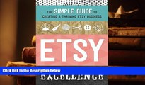 Popular Book  Etsy Excellence: The Simple Guide to Creating a Thriving Etsy Business  For Kindle