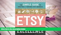 Best Ebook  Etsy Excellence: The Simple Guide to Creating a Thriving Etsy Business  For Kindle