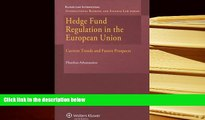 PDF [DOWNLOAD] Hedge Fund Regulation in the European Union: Current Trends and Future Prospects
