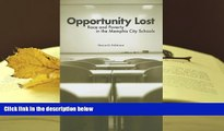 PDF [FREE] DOWNLOAD  Opportunity Lost: Race and Poverty in the Memphis City Schools [DOWNLOAD]