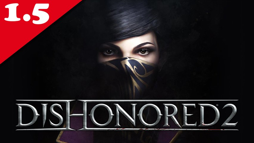 Dishonored 2 - 01.5/ Le Dreadful Wale - Emily, NLG, All Collectibles & Very Hard
