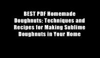 BEST PDF Homemade Doughnuts: Techniques and Recipes for Making Sublime Doughnuts in Your Home