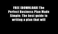 FREE [DOWNLOAD] The Perfect Business Plan Made Simple: The best guide to writing a plan that will