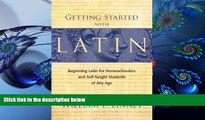 READ book Getting Started with Latin: Beginning Latin for Homeschoolers and Self-Taught Students