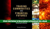Read Online Trading Commodities and Financial Futures: A Step-by-Step Guide to Mastering the