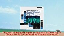 READ ONLINE  Microsoft Specialist Guide to Microsoft Windows 10 Exam 70697 Configuring Windows