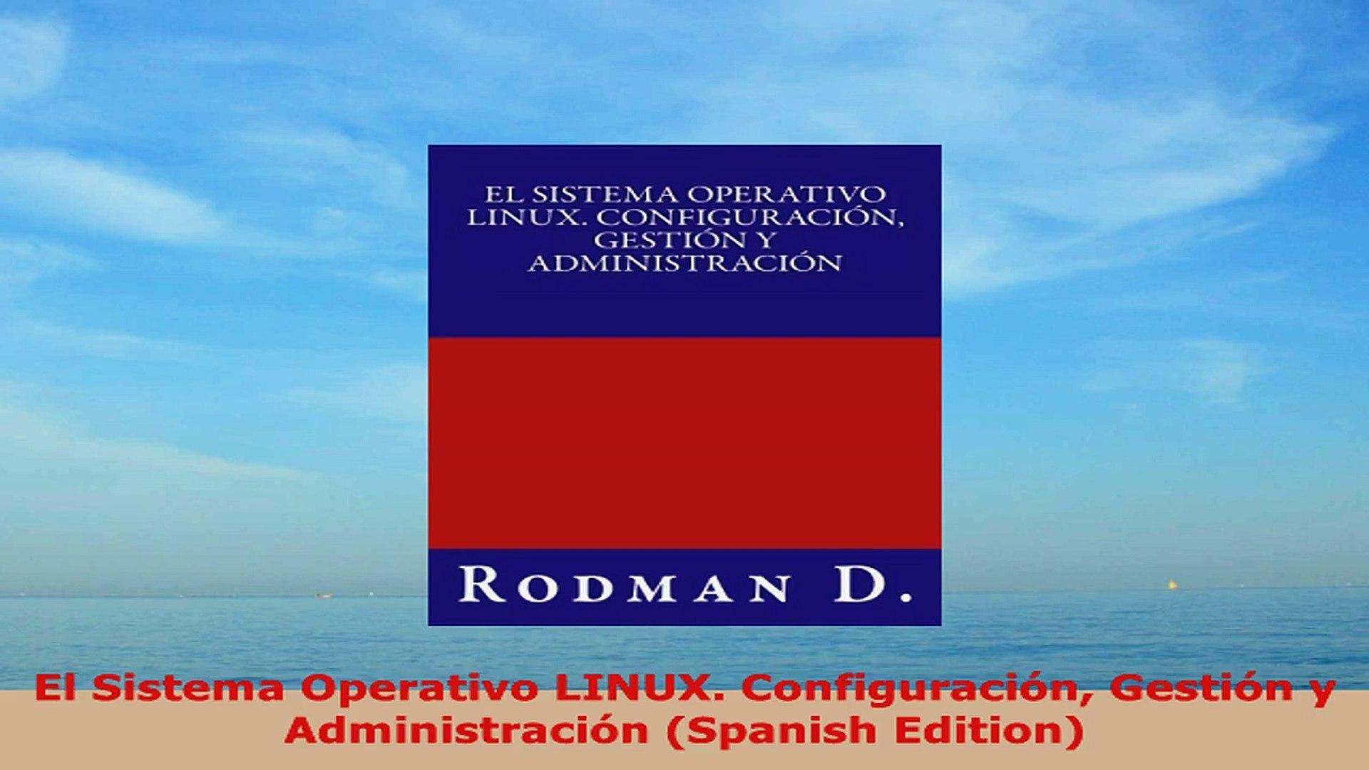READ ONLINE  El Sistema Operativo LINUX Configuración Gestión y Administración Spanish Edition