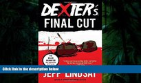 Read Online Dexter s Final Cut: Dexter Morgan (7) (Dexter Series) Jeff Lindsay  FOR IPAD
