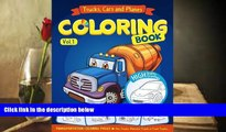 Read Online Trucks, Planes and Cars Coloring Book: Cars coloring books for kids (Transportation