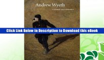 EBOOK ONLINE Andrew Wyeth: A Spoken Self-Portrait: Selected and Arranged by Richard Meryman from