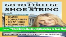 Read How to Go to College on a Shoe String: The Insider s Guide to Grants, Scholarships, Cheap