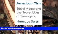 Download [PDF]  American Girls: Social Media and the Secret Lives of Teenagers Nancy Jo Sales  FOR