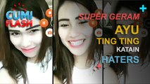 Super Geram, Ayu Ting Ting Katain Haters - CumiFlash 28 Februari 2017