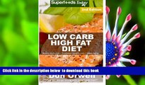 [Download]  Low Carb High Fat Diet: Over 170+ Low Carb High Fat Meals, Dump Dinners Recipes,