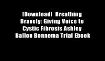 [Download]  Breathing Bravely: Giving Voice to Cystic Fibrosis Ashley Ballou Bonnema Trial Ebook