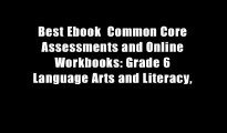 Best Ebook  Common Core Assessments and Online Workbooks: Grade 6 Language Arts and Literacy,