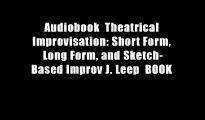 Audiobook  Theatrical Improvisation: Short Form, Long Form, and Sketch-Based Improv J. Leep  BOOK