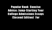 Popular Book  Concise Advice: Jump-Starting Your College Admissions Essays (Second Edition)  For