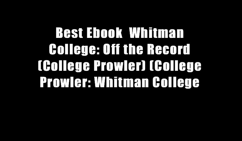 Best Ebook  Whitman College: Off the Record (College Prowler) (College Prowler: Whitman College