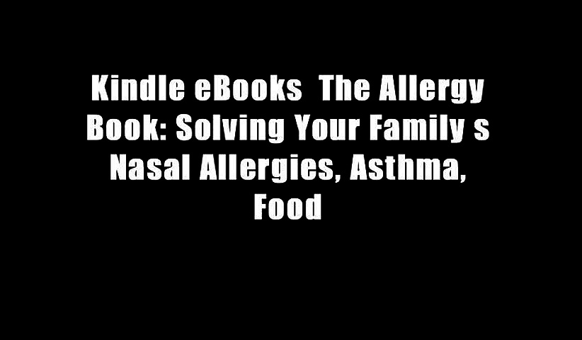 Kindle eBooks  The Allergy Book: Solving Your Family s Nasal Allergies, Asthma, Food